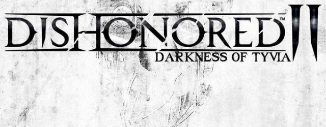 """Dishonored II: Darkness of Tyvia"" zostanie ujawnione na Gamescomie?"