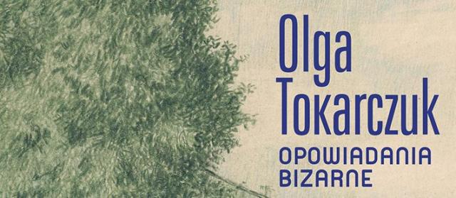 Opowiadania bizarne: nowa ksiażka Olgi Tokarczuk niedługo