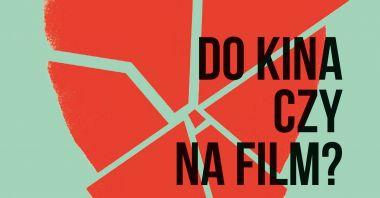 Do kina czy na film? - przeczytaj fragment walentynkowego poradnika
