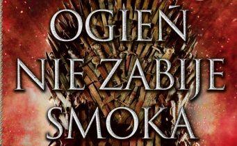 Ogień nie zabije smoka: przeczytaj fragmenty z książki o Grze o tron