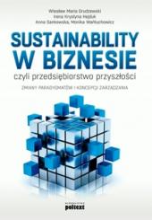 Sustainability w biznesie, czyli przedsiębiorstwo przyszłości. Zmiany paradygmatów i koncepcji zarządzania