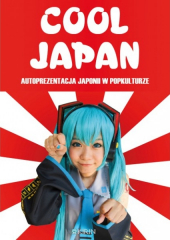 Cool Japan. Autoprezentacja Japonii w popkulturze
