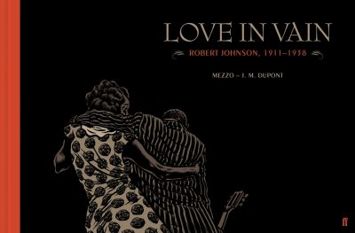 Love in Vain. Robert Johnson 1911-1938